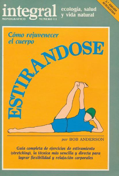 Cómo Rejuvenecer el Cuerpo Estirándose. Bob Anderson